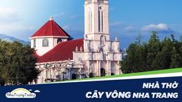 Nhà Thờ Cây Vông - Nhà Thờ 300 Năm Kỳ Cựu Nhất Nha Trang