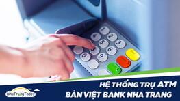 Hệ Thống ATM Ngân Hàng TM - CP Bản Việt Chi Nhánh Nha Trang