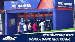 Hệ Thống ATM Ngân Hàng TM - CP Đông Á Chi Nhánh Nha Trang