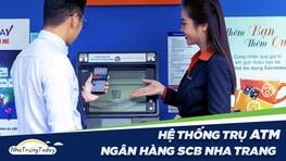 Hệ Thống ATM Ngân Hàng TM - CP Sài Gòn SCB Nha Trang Khánh Hoà