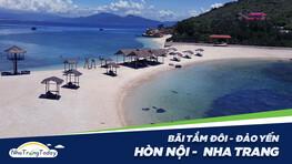 Đảo Yến Nha Trang - (Hòn Nội) - Nơi ấy có Bãi Tắm Đôi đẹp ngỡ ngàng