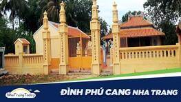 Đình Phú Cang Nha Trang - Ngôi Nhà Cổ Độc Đáo