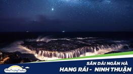 Hang Rái Ninh Thuận - Điểm Săn Dải Ngân Hà Tuyệt Đẹp của nhiều Nhiếp Ảnh Gia