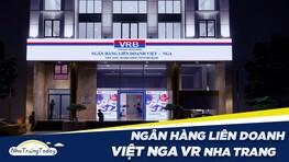 Ngân Hàng Liên Doanh Việt Nga VR Bank Chi Nhánh Nha Trang