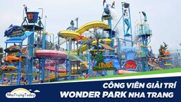 Thư Giãn Tại Khu Vui Chơi Giải Trí Sông Lô - Wonder Park Nha Trang