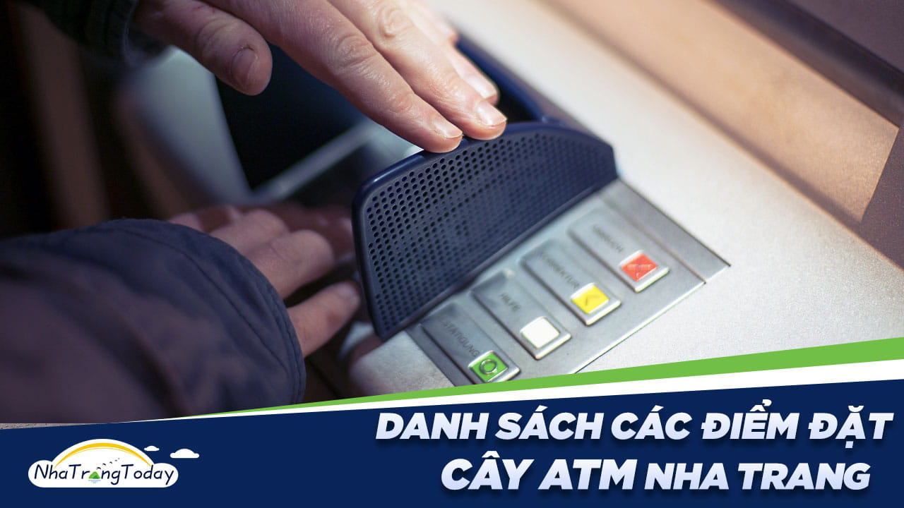 Danh Sách Các Điểm Đặt Cây ATM Tại Nha Trang